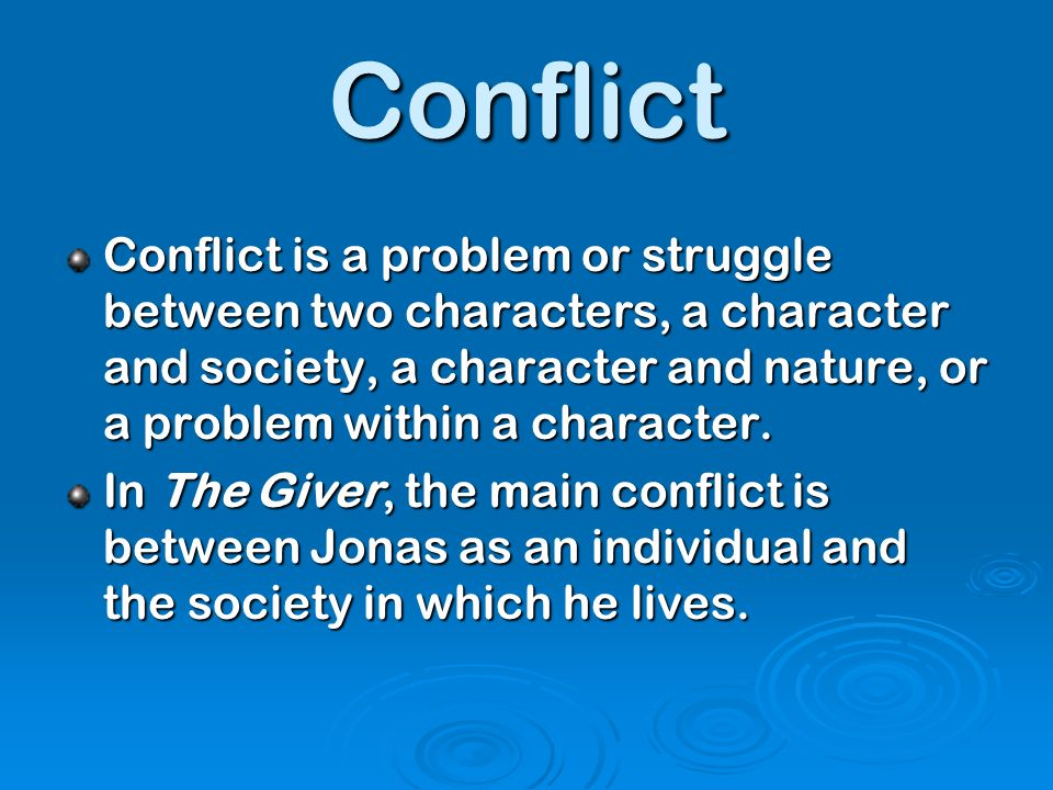 Conflict Conflict is a problem or struggle between two characters, a character and society, a character and nature, or a problem within a character.