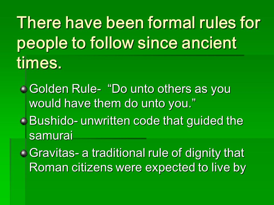 There have been formal rules for people to follow since ancient times.