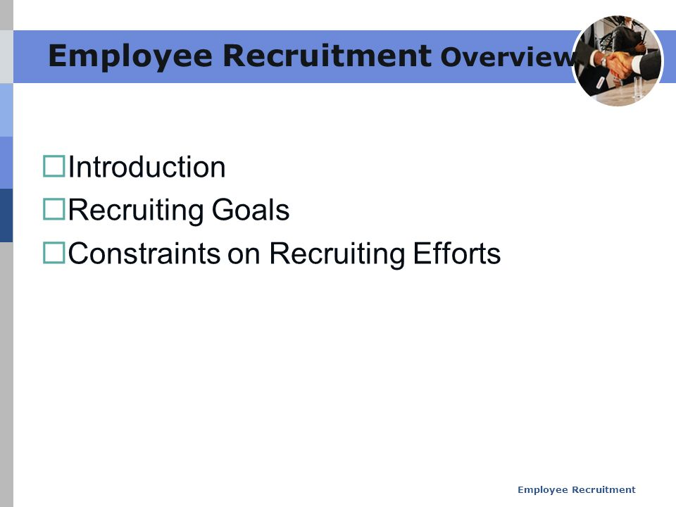 constraints on recruitment The recruitment process includes analyzing the requirements of a job, attracting employees to that job, screening and selecting applicants, hiring, and integrating the new employee to the organization.