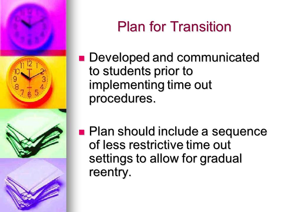 Plan for Transition Developed and communicated to students prior to implementing time out procedures.
