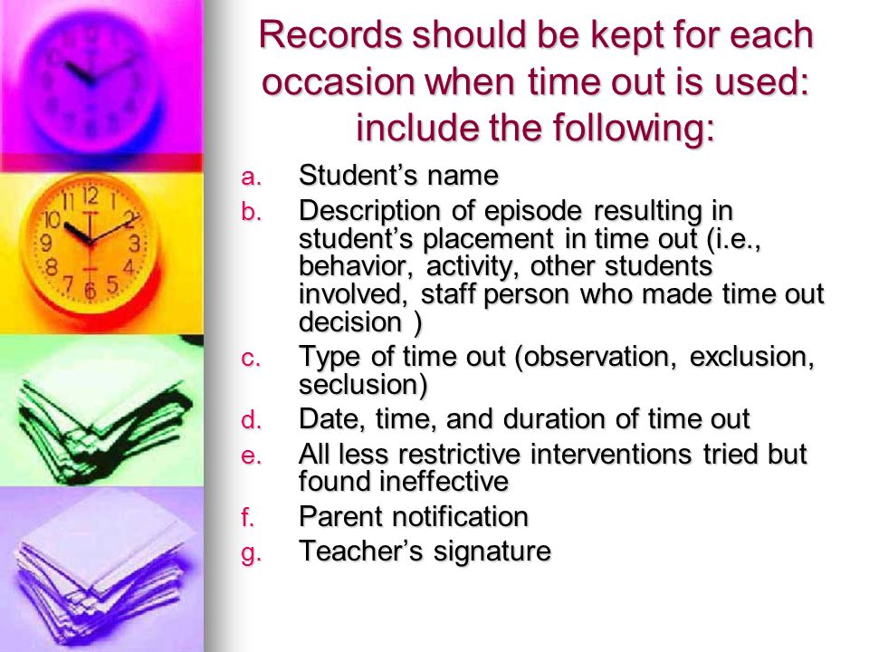 Records should be kept for each occasion when time out is used: include the following: