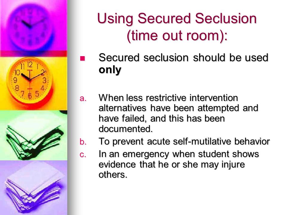 Using Secured Seclusion (time out room):