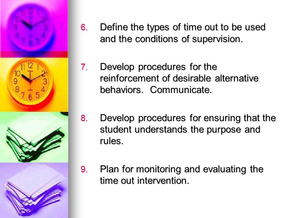 Define the types of time out to be used and the conditions of supervision.