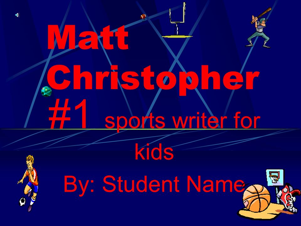 #1 sports writer for kids By: Student Name