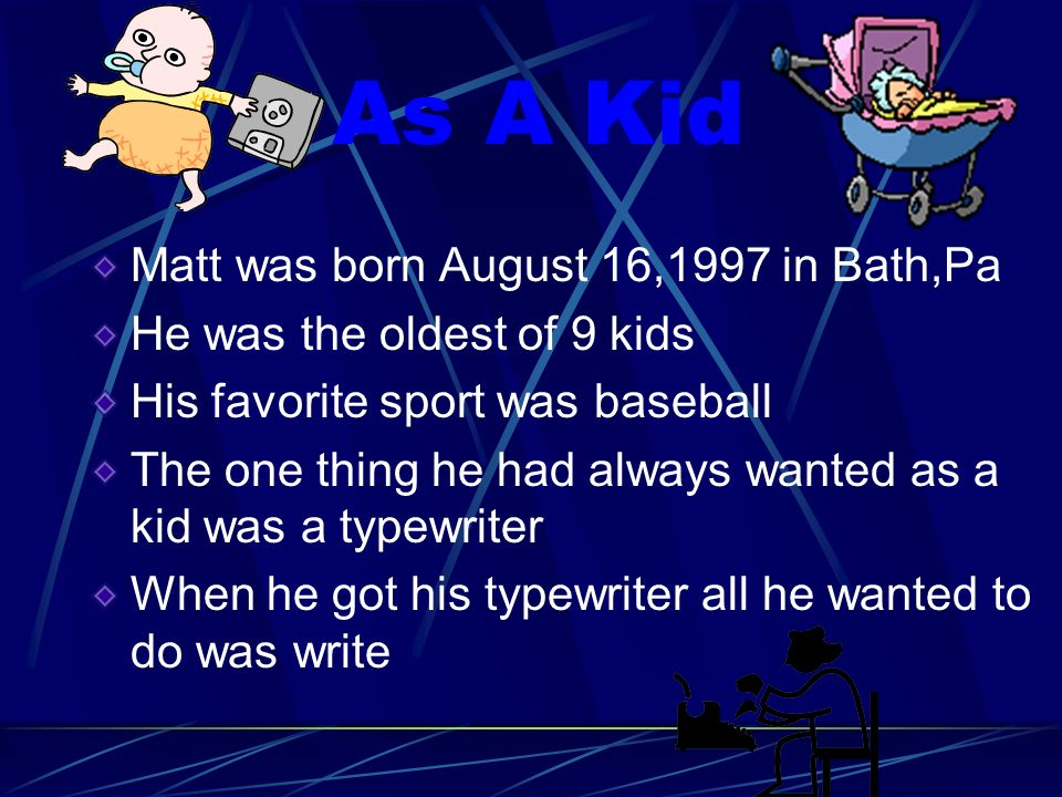 As A Kid Matt was born August 16,1997 in Bath,Pa