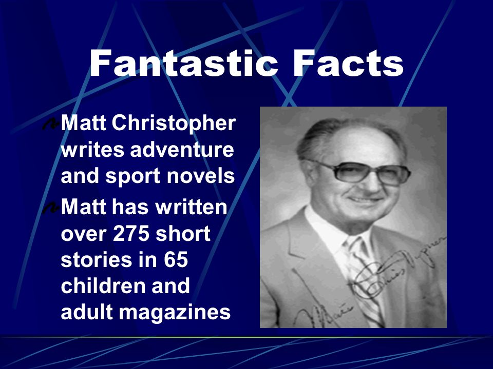 Fantastic Facts Matt Christopher writes adventure and sport novels