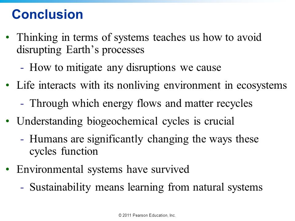 Conclusion Thinking in terms of systems teaches us how to avoid disrupting Earth's processes. How to mitigate any disruptions we cause.