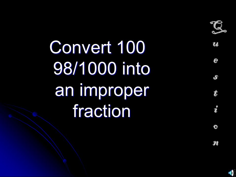 Convert 100 98/1000 into an improper fraction