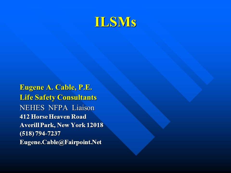 ILSMs Eugene A. Cable, P.E. Life Safety Consultants NEHES NFPA Liaison