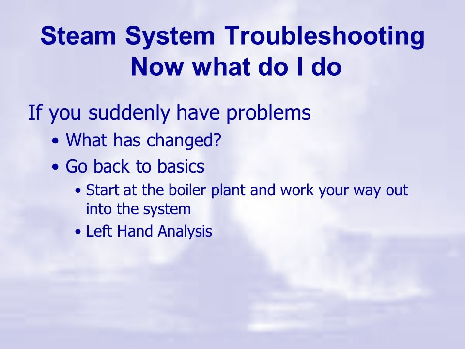 Steam System Troubleshooting Now what do I do