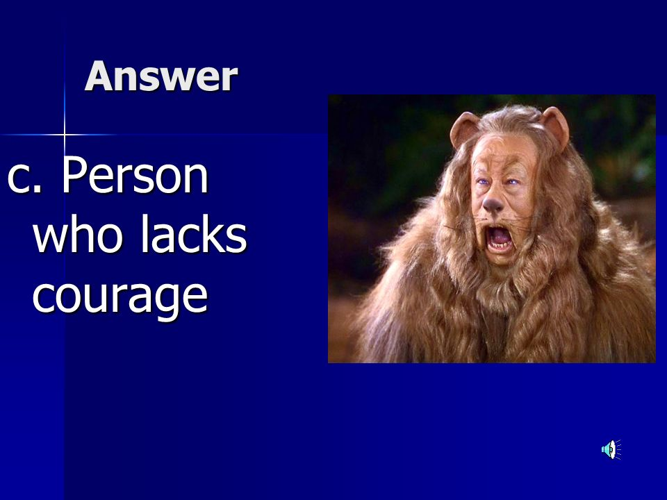 c. Person who lacks courage