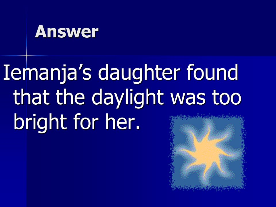 Iemanja's daughter found that the daylight was too bright for her.