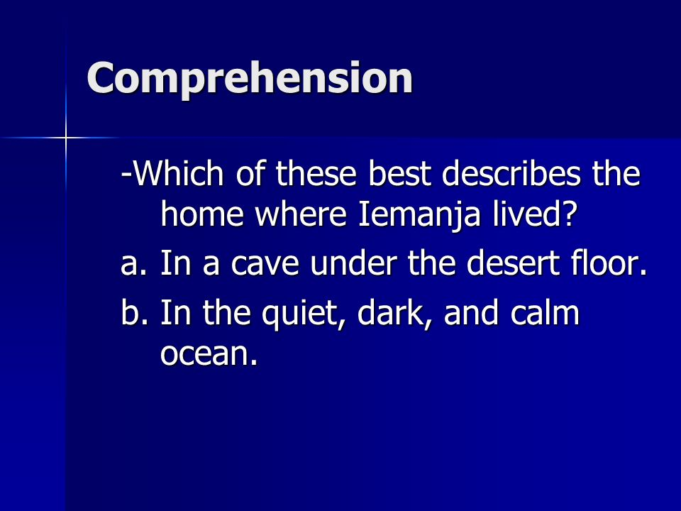 Comprehension -Which of these best describes the home where Iemanja lived In a cave under the desert floor.