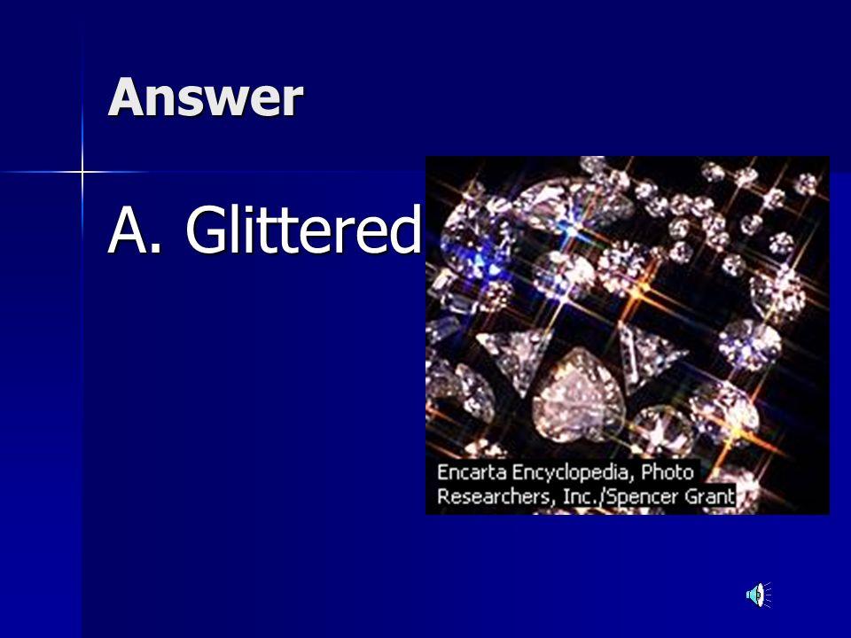 Answer A. Glittered