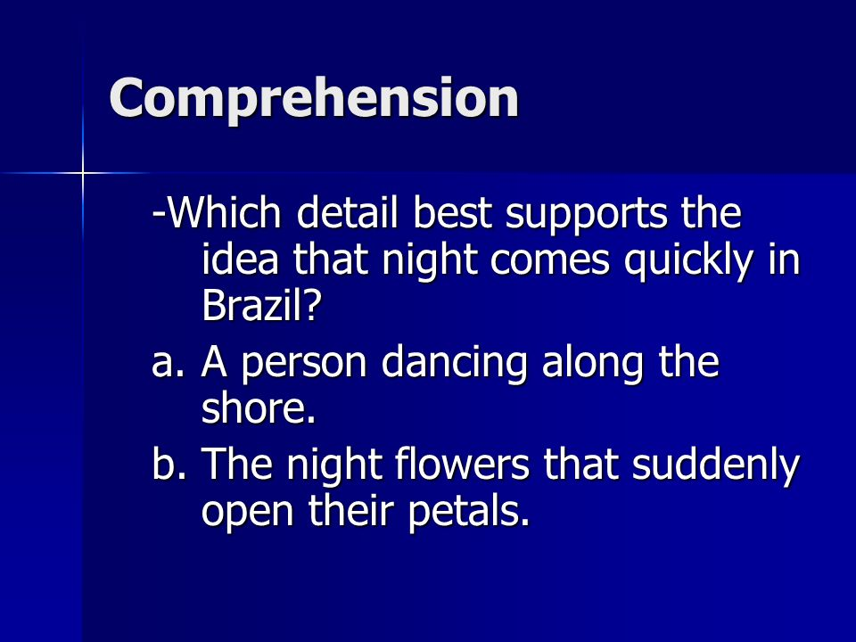 Comprehension -Which detail best supports the idea that night comes quickly in Brazil A person dancing along the shore.