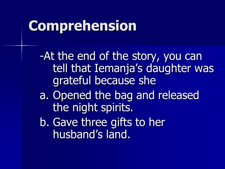 Comprehension -At the end of the story, you can tell that Iemanja's daughter was grateful because she.