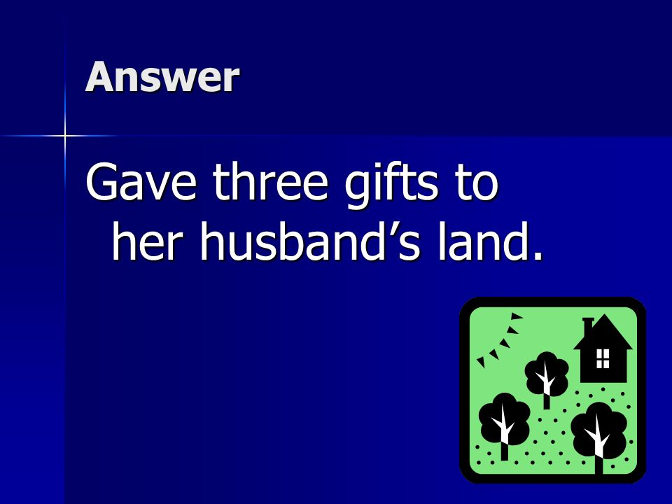 Gave three gifts to her husband's land.