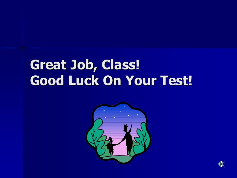 Great Job, Class! Good Luck On Your Test!
