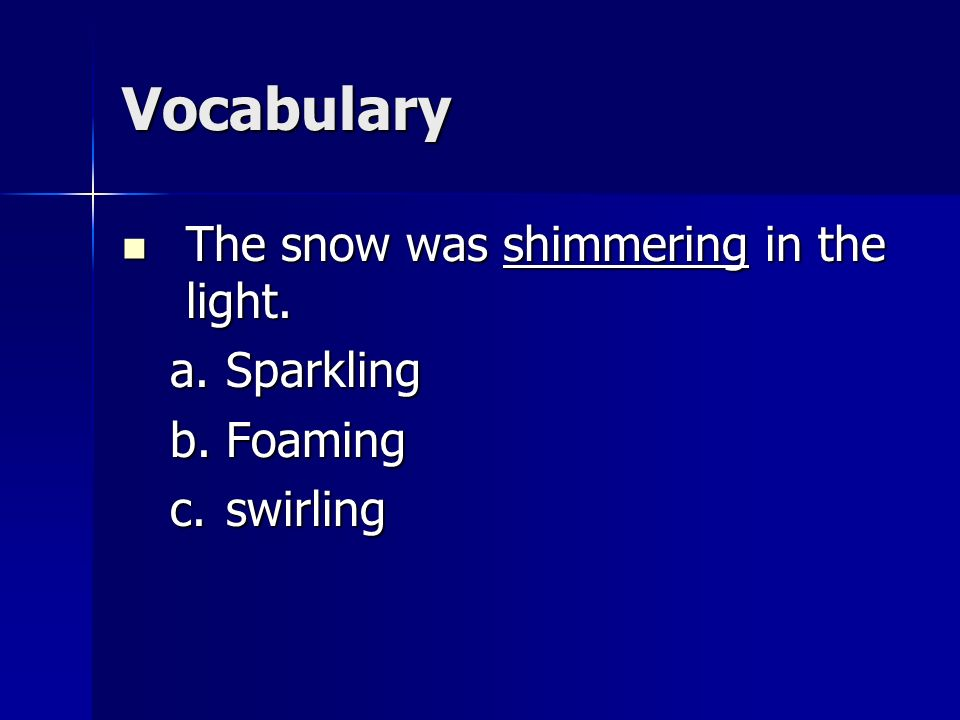 Vocabulary The snow was shimmering in the light. Sparkling Foaming