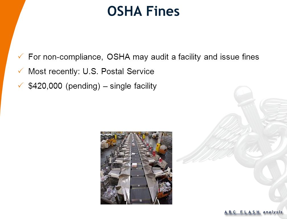OSHA Fines For non-compliance, OSHA may audit a facility and issue fines. Most recently: U.S. Postal Service.