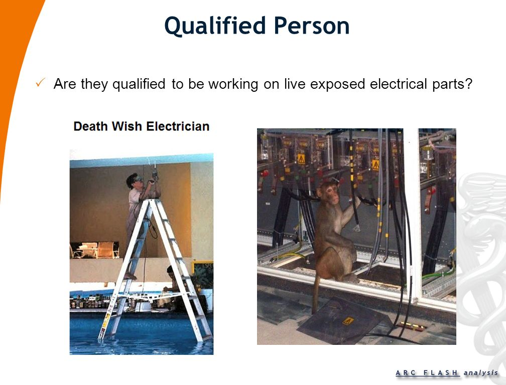 Qualified Person Are they qualified to be working on live exposed electrical parts
