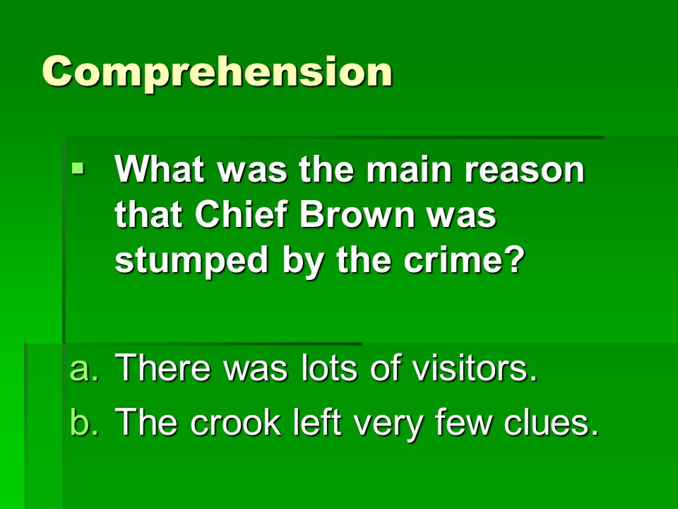 Comprehension What was the main reason that Chief Brown was stumped by the crime There was lots of visitors.