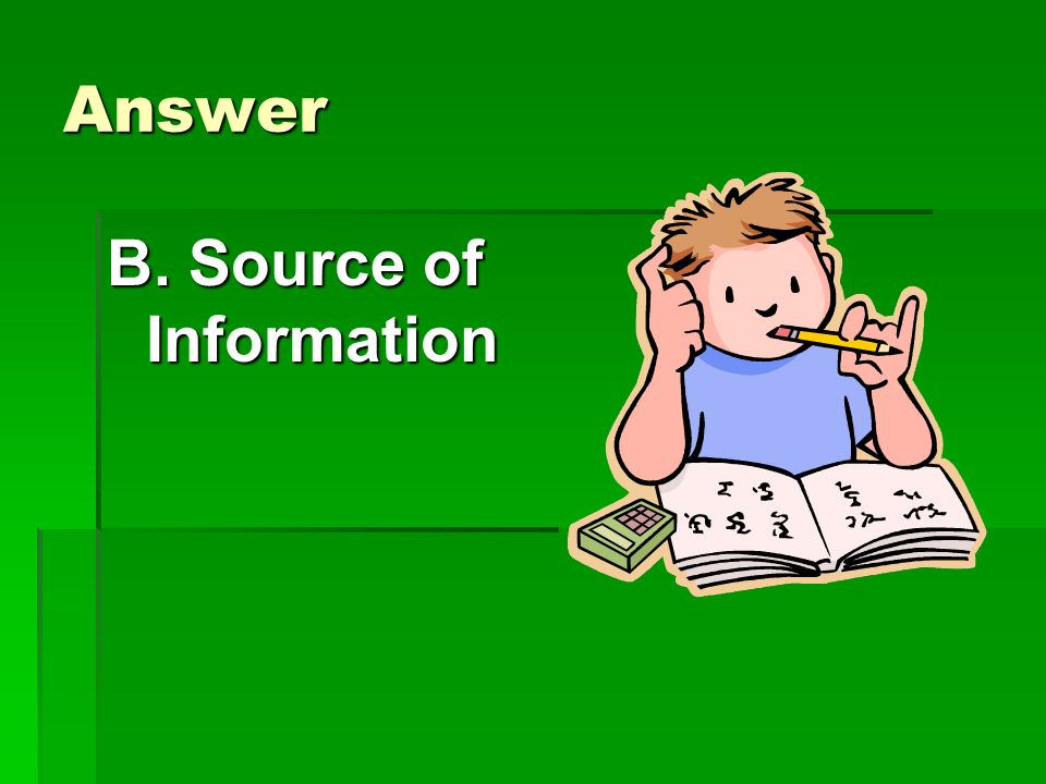 Answer B. Source of Information