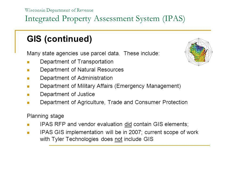 GIS (continued) Many state agencies use parcel data. These include: