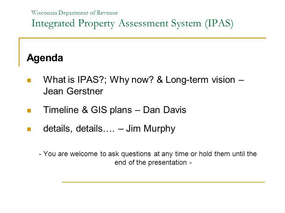 Agenda What is IPAS ; Why now & Long-term vision – Jean Gerstner