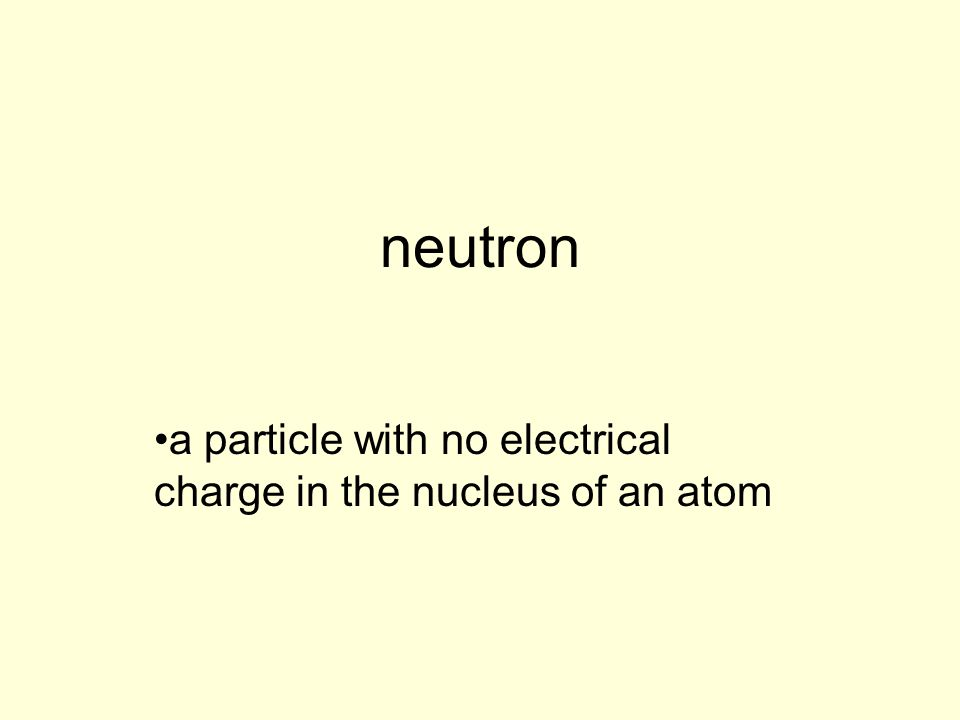 a particle with no electrical charge in the nucleus of an atom