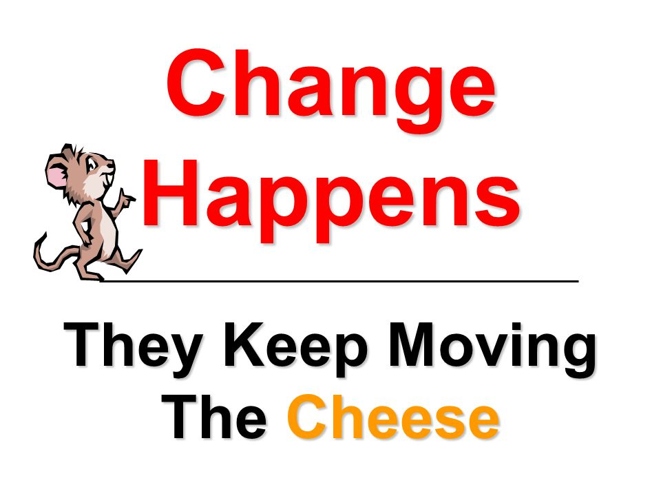 They Keep Moving The Cheese