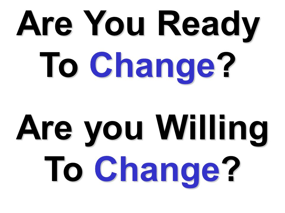 Are you Willing To Change