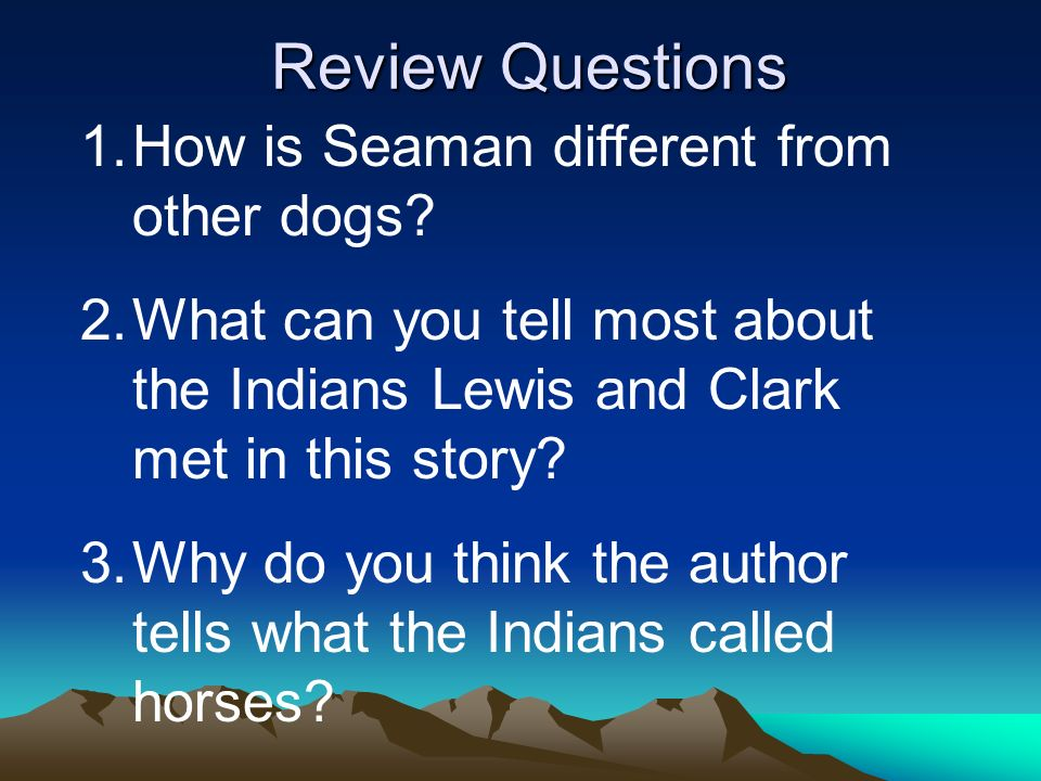 Review Questions How is Seaman different from other dogs