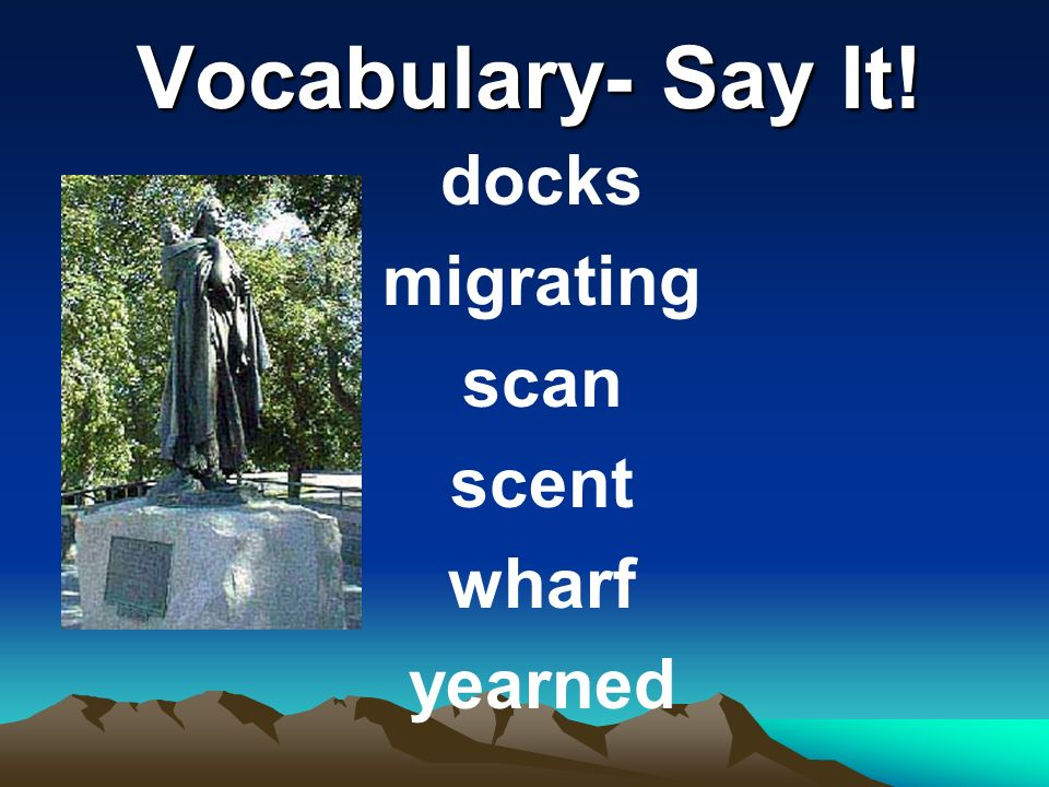Vocabulary- Say It! docks migrating scan scent wharf yearned