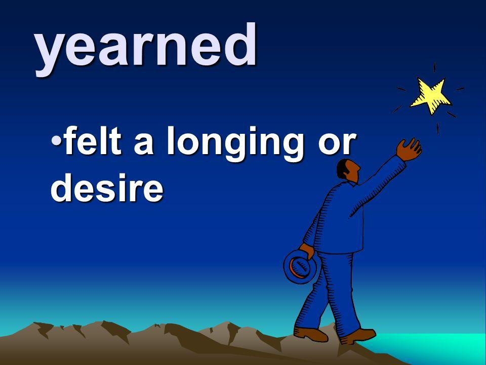 felt a longing or desire