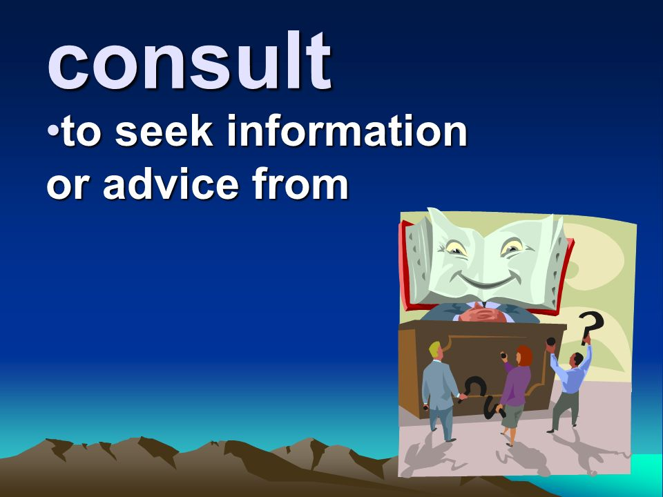 to seek information or advice from