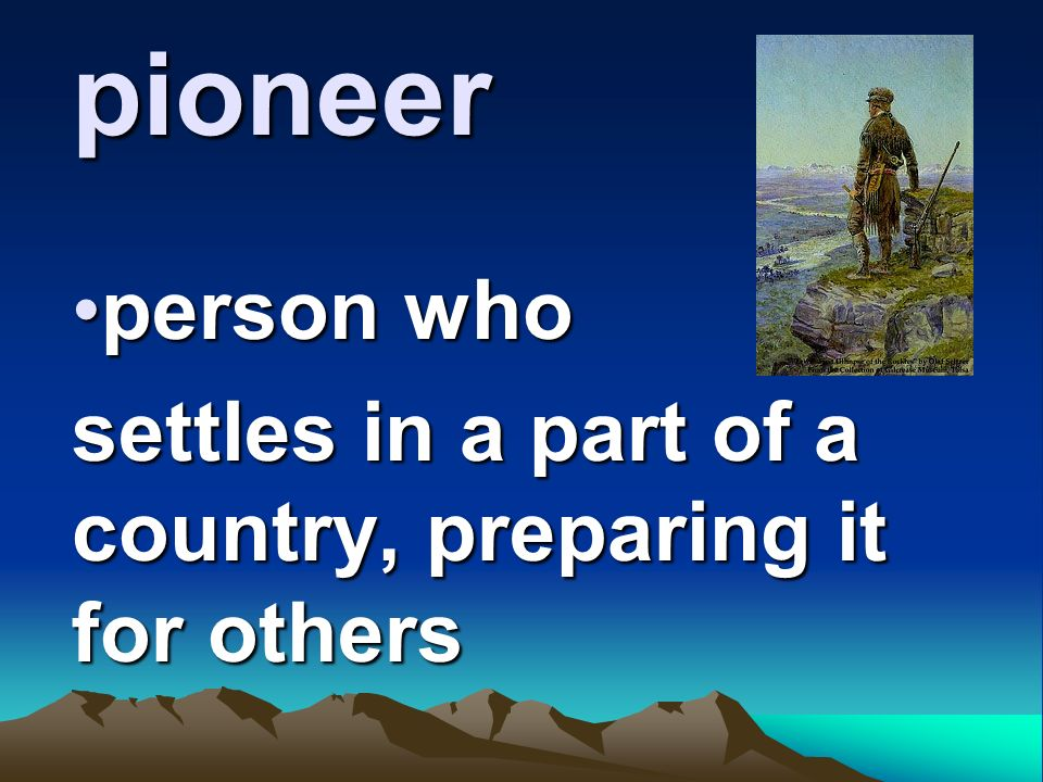 person who settles in a part of a country, preparing it for others