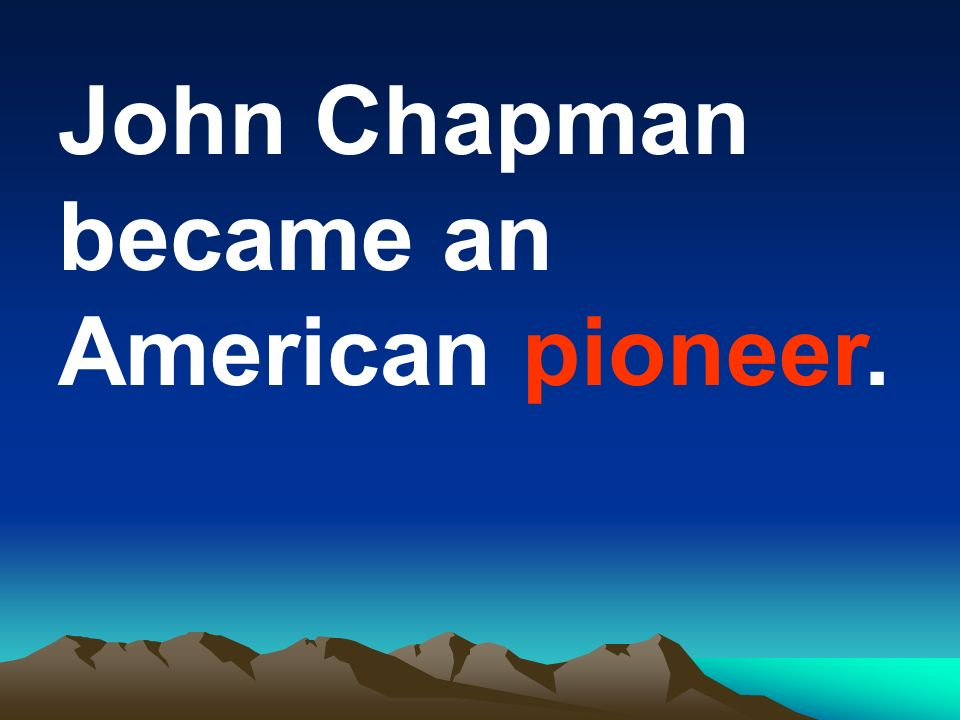 John Chapman became an American pioneer.