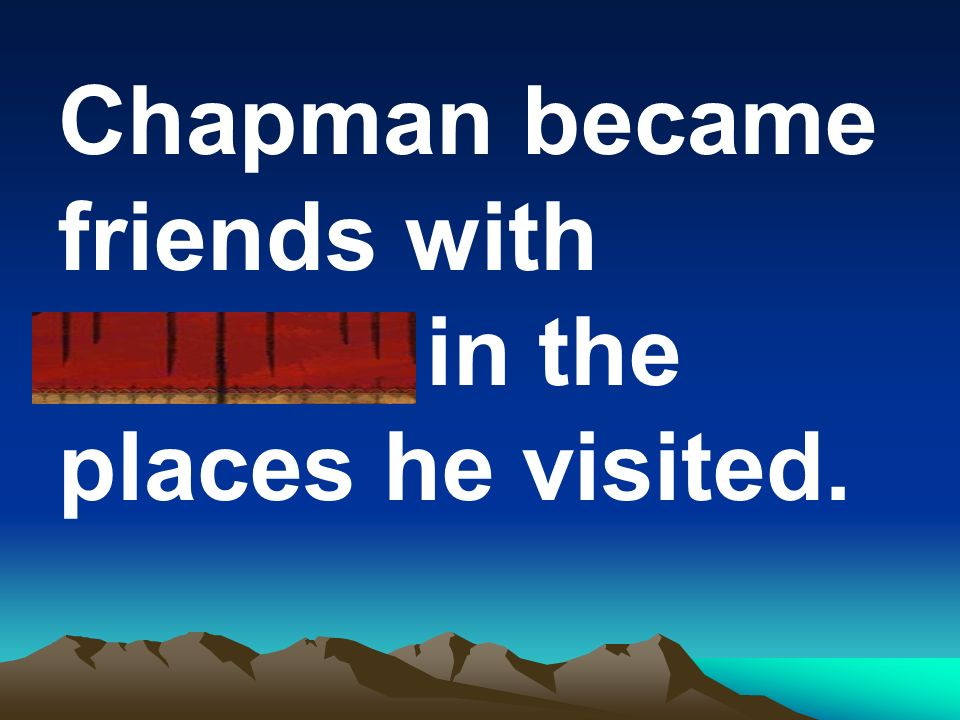 Chapman became friends with settlers in the places he visited.