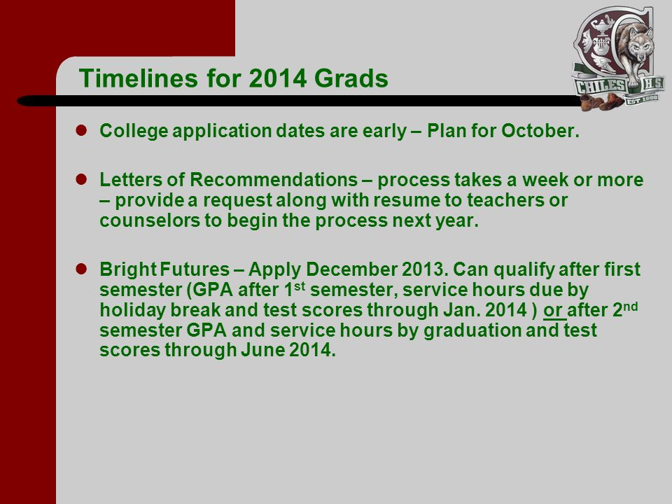 Timelines for 2014 Grads College application dates are early – Plan for October.