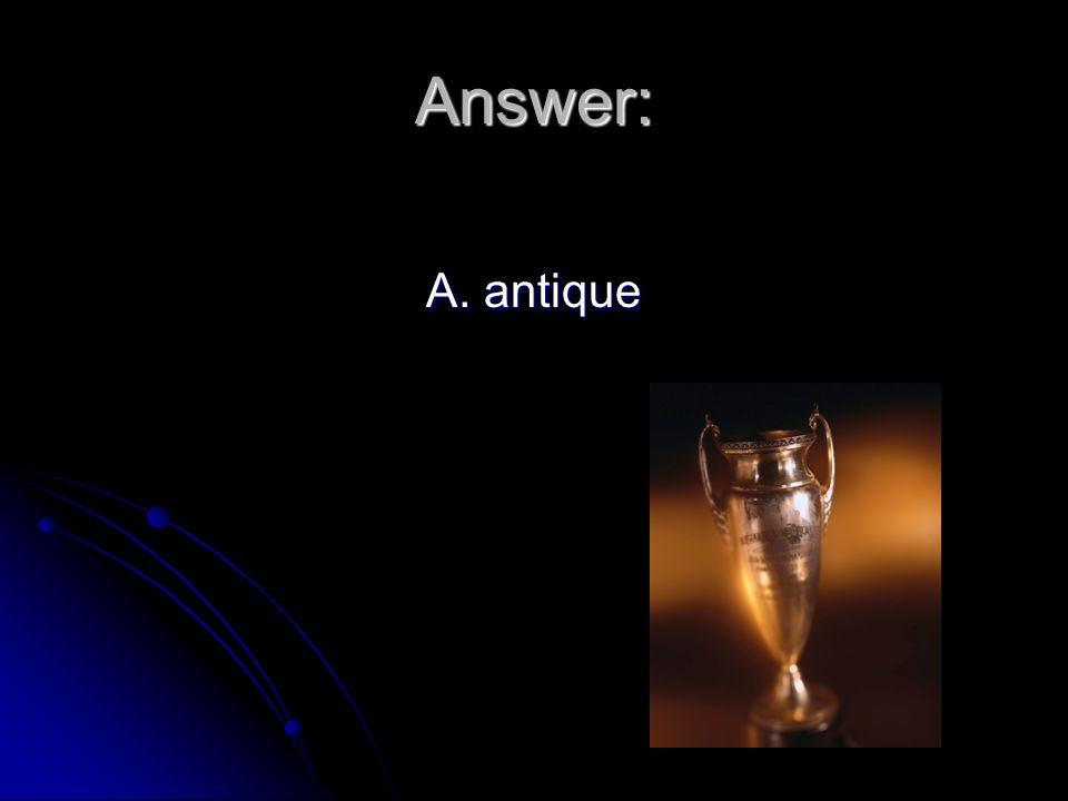 Answer: A. antique