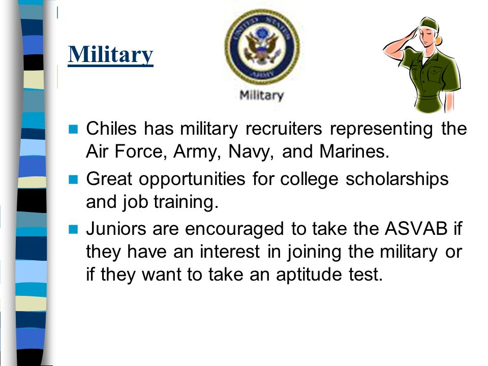 Military Chiles has military recruiters representing the Air Force, Army, Navy, and Marines.