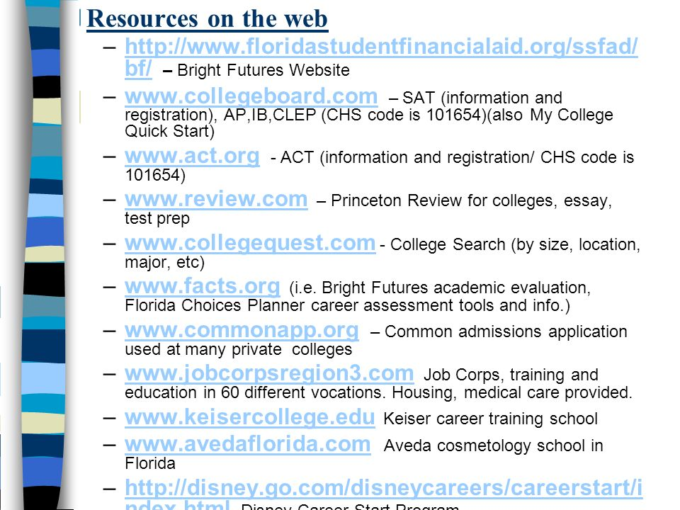 Resources on the web http://www.floridastudentfinancialaid.org/ssfad/bf/ – Bright Futures Website.