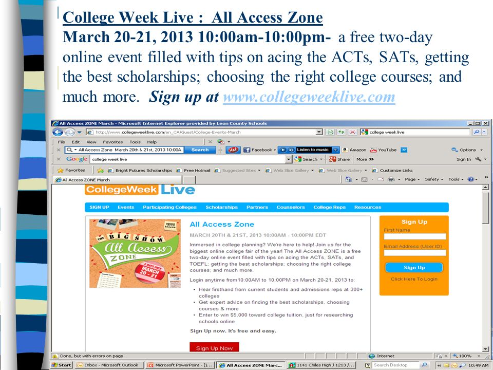 College Week Live : All Access Zone March 20-21, 2013 10:00am-10:00pm- a free two-day online event filled with tips on acing the ACTs, SATs, getting the best scholarships; choosing the right college courses; and much more.