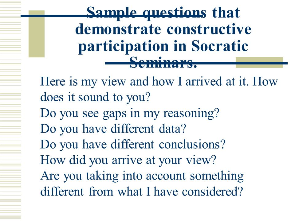 Sample questions that demonstrate constructive participation in Socratic Seminars.