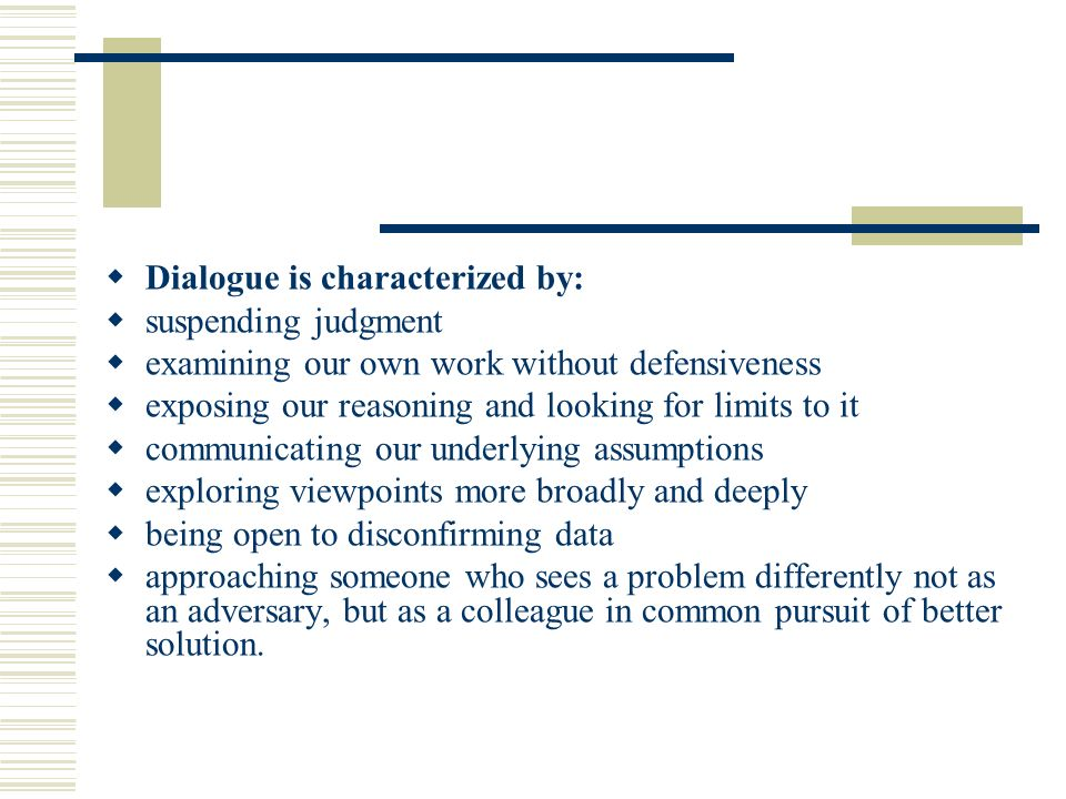 Dialogue is characterized by: