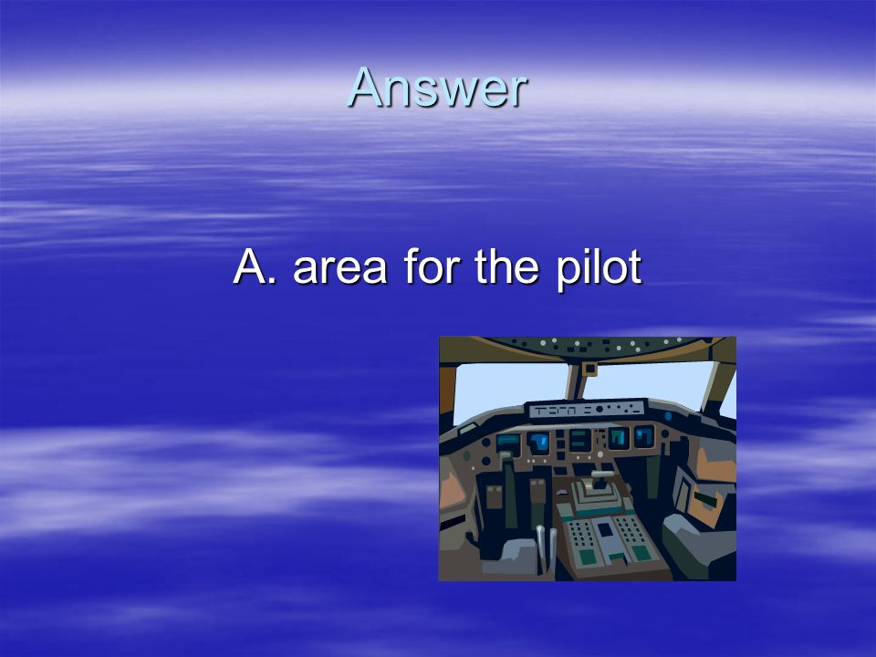 Answer A. area for the pilot