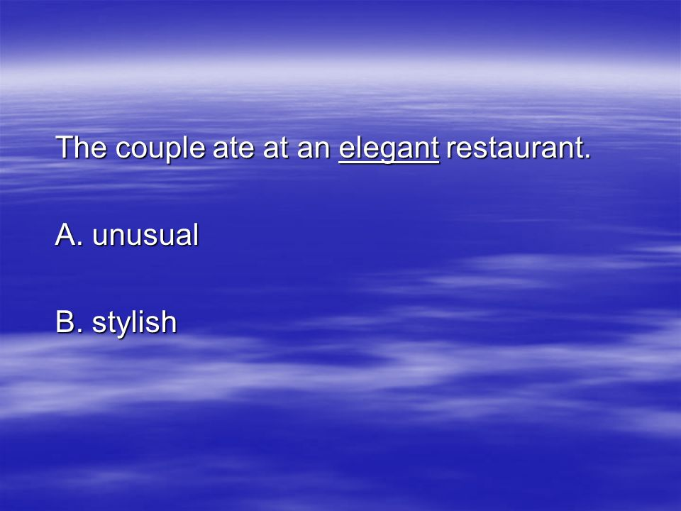 The couple ate at an elegant restaurant.