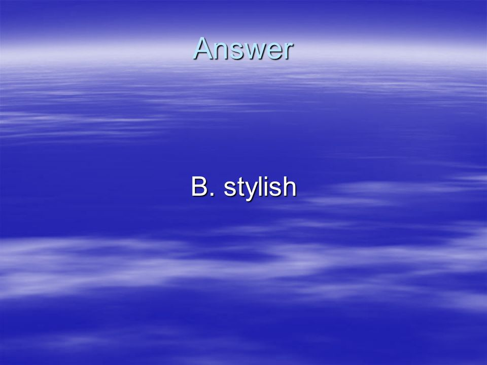 Answer B. stylish