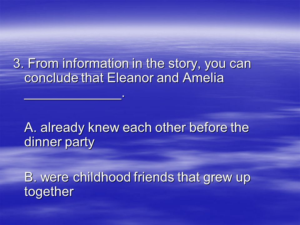 3. From information in the story, you can conclude that Eleanor and Amelia _____________.